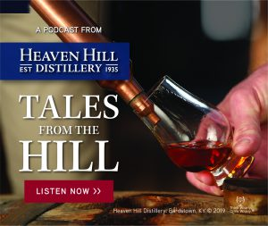 "Listen to Heaven Hill's podcast ""Tales from the Hill."""