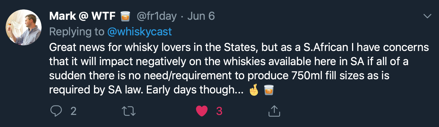 """Great news for whisky lovers in the States, but as a S.African I have concerns that it will impact negatively on the whiskies available here in SA if all of a sudden there is no need/requirement to produce 750ml fill sizes as is required by SA law. Early days though..."""