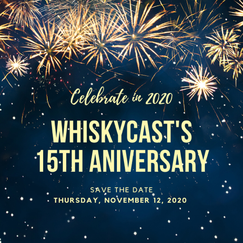 We'll be celebrating the 15th year of WhiskyCast on November, 12, 2020. Save the date, and keep checking back for more details!